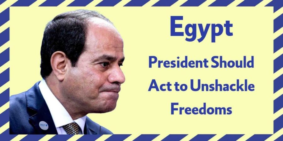 Egypt- President Should Act to Unshackle Freedoms
